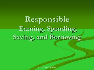 Responsible  Earning, Spending, Saving, and Borrowing