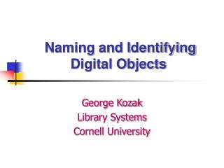 Naming and Identifying  Digital Objects