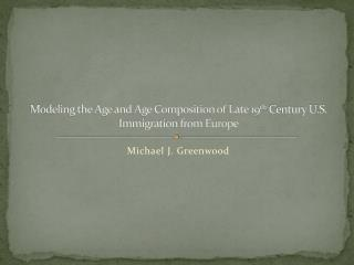 Modeling the Age and Age Composition of Late 19 th  Century U.S. Immigration from Europe
