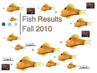 Fish Results Fall 2010