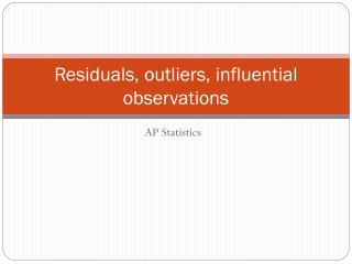 Residuals, outliers, influential observations