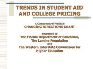 TRENDS IN STUDENT AID AND COLLEGE PRICING A Component of Florida�s  CHANGING DIRECTIONS GRANT