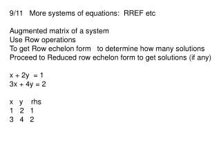 9/11   More systems of equations:  RREF etc Augmented matrix of a system Use Row operations