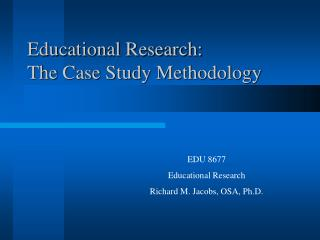 Educational Research:             The Case Study Methodology