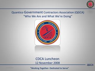 Quantico  Government  Contractors Association (QGCA) �Who We Are and What We�re Doing�