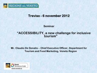 "Treviso - 6 november 2012  Seminar  		""ACCESSIBILITY, a new challenge for inclusive tourism"""