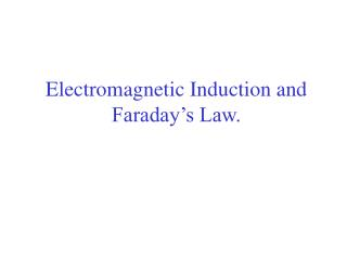 Electromagnetic Induction and Faraday's Law.