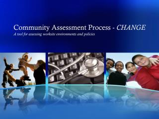 Community Assessment Process -  CHANGE A tool for assessing worksite environments and policies