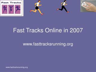 Fast Tracks Online in 2007