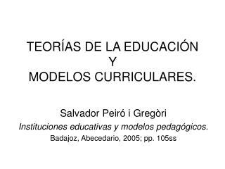 TEORÍAS DE LA EDUCACIÓN Y  MODELOS CURRICULARES.