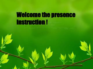Welcome the presence instruction  !