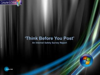 'Think Before You Post' An Internet Safety Survey Report