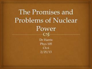 The Promises and Problems of Nuclear Power