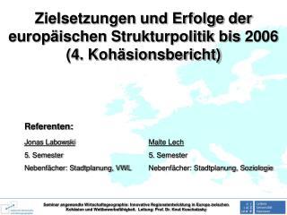 Zielsetzungen und Erfolge der europ ischen Strukturpolitik bis 2006 4. Koh sionsbericht