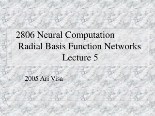 2806 Neural Computation  Radial Basis Function Networks     Lecture 5