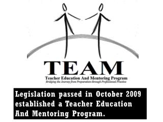 Legislation passed in October 2009 established a Teacher Education And Mentoring Program.