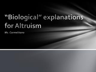 �Biological� explanations for Altruism