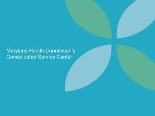 Maryland Health Connection's Consolidated Service Center