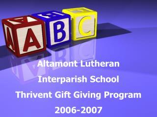 Altamont Lutheran  Interparish School Thrivent Gift Giving Program 2006-2007