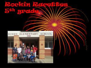 Rockin Racettes  5 th  grade