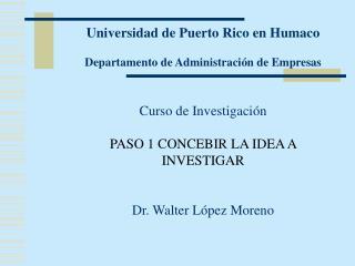 Universidad de Puerto Rico en Humaco   Departamento de Administraci n de Empresas   Curso de Investigaci n  PASO 1 CONCE