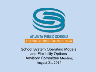 School System  Operating Models  and  Flexibility Options  Advisory Committee  Meeting