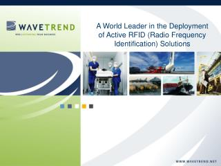A World Leader in the Deployment of Active RFID (Radio Frequency Identification) Solutions