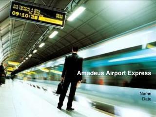Amadeus Airport Express Name Date