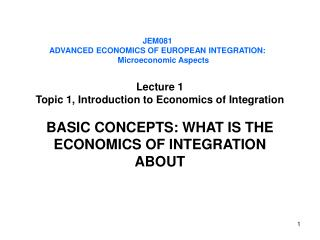 J EM081 ADVANCED ECONOMICS OF EUROPEAN INTEGRATION: Microeconomic Aspects