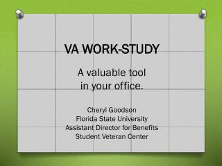 VA WORK-STUDY A valuable tool  in your office. Cheryl Goodson Florida State University