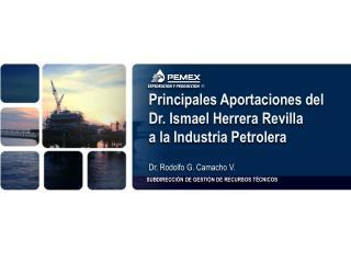 Principales Aportaciones del  Dr. Ismael Herrera  Revilla a la Industria Petrolera