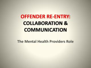 OFFENDER RE-ENTRY:  COLLABORATION & COMMUNICATION