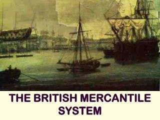THE BRITISH MERCANTILE SYSTEM