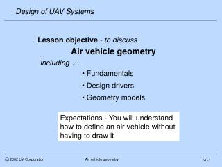 Lesson objective - to discuss    Air vehicle geometry  including     Fundamentals   Design drivers   Geometry models
