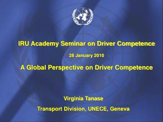 IRU Academy Seminar on Driver Competence  28 January 2010  A Global Perspective on Driver Competence