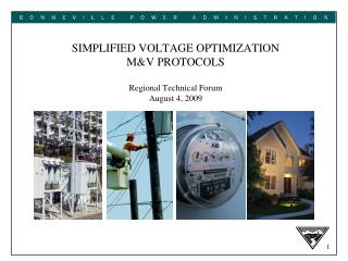 SIMPLIFIED VOLTAGE OPTIMIZATION M&V PROTOCOLS Regional Technical Forum August 4, 2009