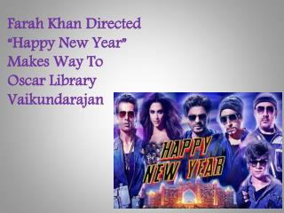 "Farah Khan Directed ""Happy New Year"" Makes Way To Oscar Libr"