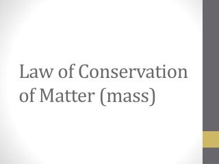 Law of Conservation of Matter (mass)