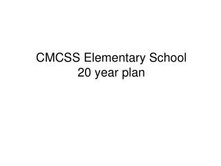 CMCSS Elementary School 20 year plan