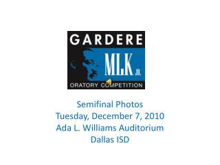Semifinal Photos Tuesday, December 7, 2010 Ada L. Williams Auditorium Dallas ISD