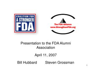 Presentation to the FDA Alumni Association  April 11, 2007 Bill Hubbard	Steven Grossman