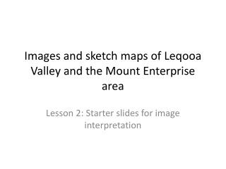 Images and sketch maps of  Leqooa  Valley and the Mount Enterprise area