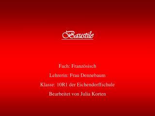 Baustile  Fach: Franz sisch Lehrerin: Frau Dennebaum Klasse: 10R1 der Eichendorffschule Bearbeitet von Julia Korten