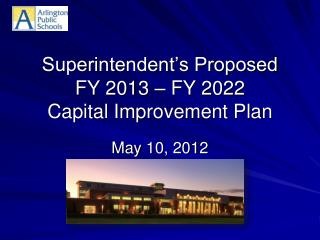 Superintendent's Proposed FY 2013 – FY 2022 Capital Improvement Plan