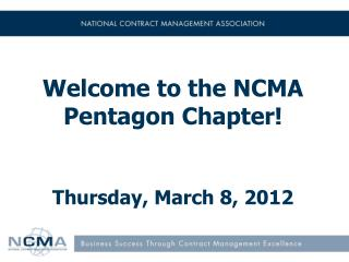 Welcome to the NCMA Pentagon Chapter! Thursday, March 8, 2012