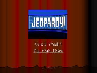 Unit 5, Week 1 Dig, Wait, Listen