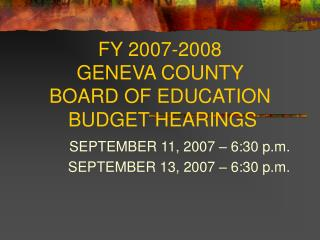 FY 2007-2008  GENEVA COUNTY  BOARD OF EDUCATION  BUDGET HEARINGS