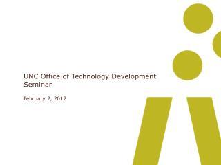 UNC Office of Technology Development Seminar February 2, 2012