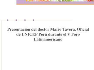 Presentaci n del doctor Mario Tavera, Oficial de UNICEF Per  durante el V Foro Latinamericano