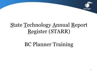 S tate  T echnology  A nnual  R eport  R egister (STARR) BC Planner Training